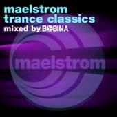 Maelstrom Trance Classics - Mixed By Bobina by Maelstrom Trance Classics - Mixed By Bobina