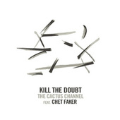 Kill the Doubt (feat. Chet Faker) by The Cactus Channel