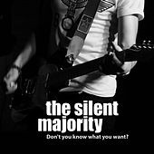 Don't You Know What You Want? by Silent Majority