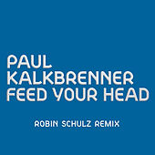 Feed Your Head (Robin Schulz Remix) von Paul Kalkbrenner