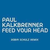Feed Your Head (Robin Schulz Remix) de Paul Kalkbrenner