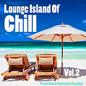 Lounge Island of Chill, Vol. 2 - Finest Beach Relaxation Paradise by Various Artists