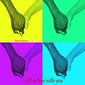 I Fell in Love With You by Brian Stormm