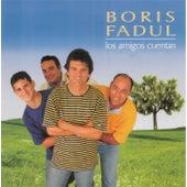 Los Amigos Cuentan de Boris Fadul