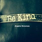 Be Kind by Angela Siracusa