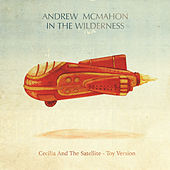 Cecilia And The Satellite by Andrew McMahon in the Wilderness