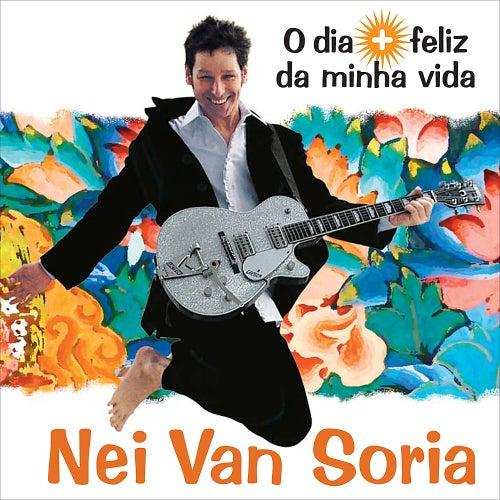 O Dia + Feliz Da Minha Vida de Nei Van Soria