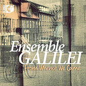 From Whence We Came de Ensemble Galilei