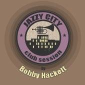 JAZZY CITY - Club Session by Bobby Hackett by Bobby Hackett