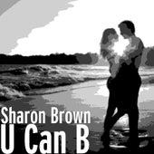 U Can B by Sharon Brown