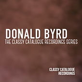 Donald Byrd - The Classy Catalogue Recordings Series by Donald Byrd