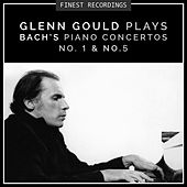 Finest Recordings - Glenn Gould Plays Bach's Piano Concertos No. 1 & No. 5 by Glenn Gould