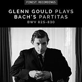 Finest Recordings - Glenn Gould Plays Bach's Partitas BWV 825-830 by Glenn Gould