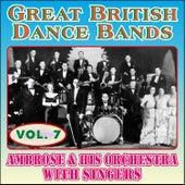 Greats British Dance Bands - Vol. 7 - Ambrose & His Orchestra with Singers by Ambrose & His Orchestra
