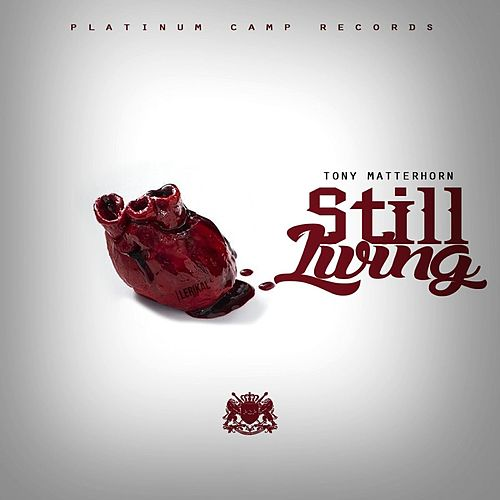 Still Living - Single by Tony Matterhorn