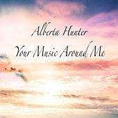 Your Music Around Me by Alberta Hunter