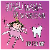 Schau Mama ein Wackelzahn: Hits for Kids by Various Artists
