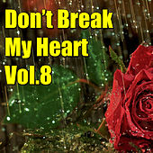 Don't Brake My Heart, Vol.8 by Various Artists