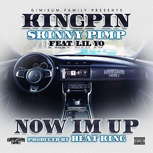 Now I'm Up (feat. Lil Yo) by Kingpin Skinny Pimp