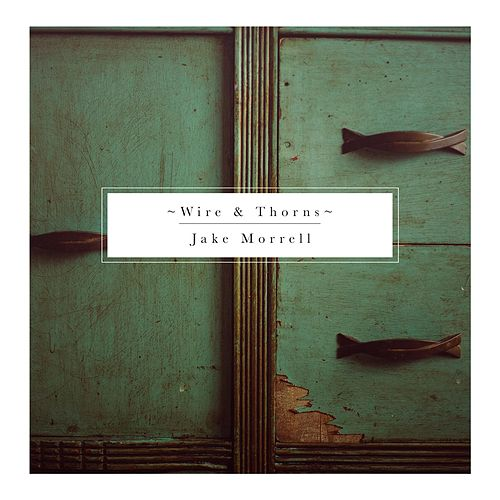 Wire & Thorns by Jake Morrell