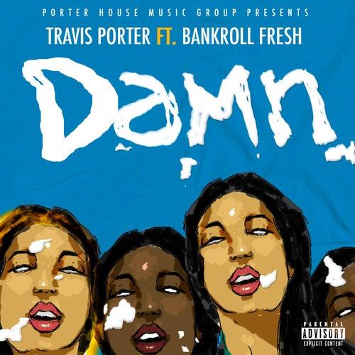 Damn (feat. Bankroll Fresh) by Travis Porter