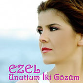 Unuttum İki Gözüm by Ezel