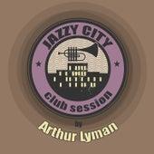 JAZZY CITY - Club Session by Arthur Lyman von Arthur Lyman