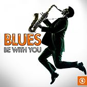 Blues Be with You by Various Artists