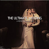 The Ultimate Wedding - A Definitive Collection by Various Artists