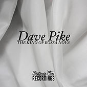 Dave Pike - The King of Bossa Nova by Dave Pike