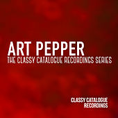 Art Pepper - The Classy Catalogue Recordings Series by Art Pepper