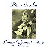 Bing Crosby Early Years, Vol. 2 (All Tracks Remastered 2015) by Bing Crosby