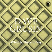 What Is There to Say de Dave Grusin
