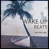 Wake up Beats, Vol. 1 (Amazing Day Starter Music) by Various Artists