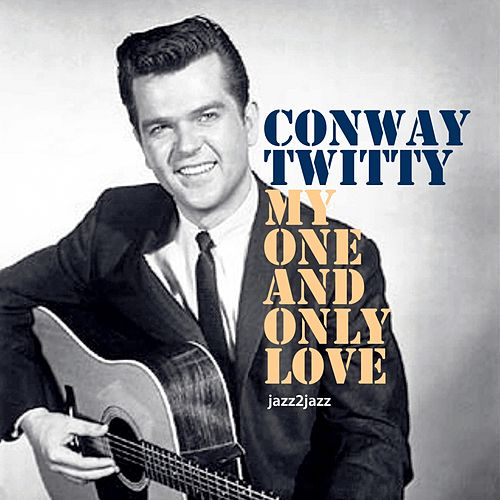 My One and Only Love by Conway Twitty