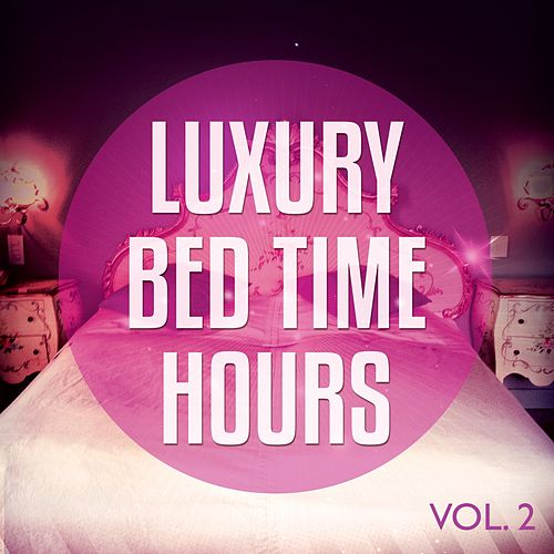 Luxury Bed Time Hours, Vol. 2 (Private Moments Relaxing Tunes) by Various Artists