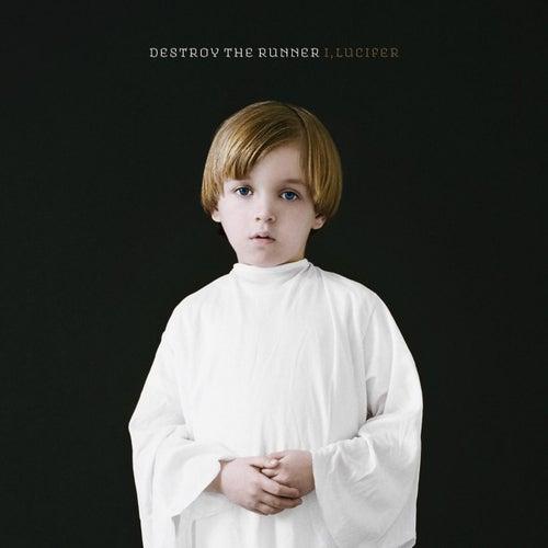 I, Lucifer by Destroy The Runner