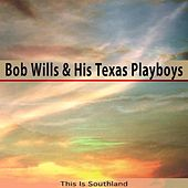 This Is Southland by Bob Wills & His Texas Playboys