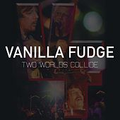 Two Worlds Collide by Vanilla Fudge