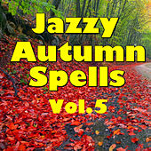 Jazzy Autumn Spells, Vol.5 de Various Artists
