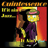 If It Ain't Jazz... It Ain't Cool by Quintessence