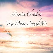 Your Music Around Me de Maurice Chevalier