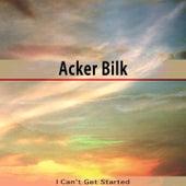 I Can't Get Started de Acker Bilk