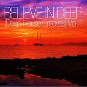 Believe In Deep (Deep House Grooves), Vol. 1 by Various Artists
