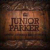 Sittin', Drinkin' And Thinkin' de Junior Parker