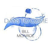 Days To Come by Bill Monroe