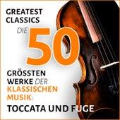 Toccata und Fuge, Greatest Classics: Die 50 größten Werke der klassischen Musik by Various Artists