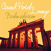 Grand Hotel Lounge (Berlin Selection) von Various Artists