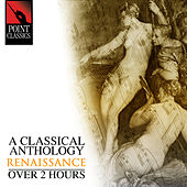 A Classical Anthology: Renaissance (Over 2 Hours) by Various Artists