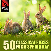 50 Classical Pieces for a Spring Day by Various Artists